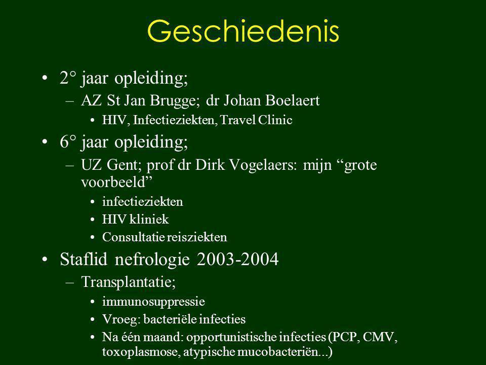 Geschiedenis 2° jaar opleiding; –AZ St Jan Brugge; dr Johan Boelaert HIV, Infectieziekten, Travel Clinic 6° jaar opleiding; –UZ Gent; prof dr Dirk Vog