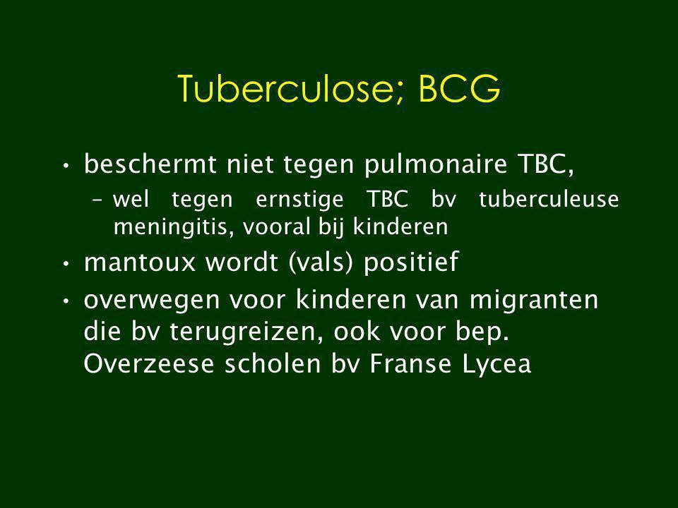Tuberculose; BCG beschermt niet tegen pulmonaire TBC, –wel tegen ernstige TBC bv tuberculeuse meningitis, vooral bij kinderen mantoux wordt (vals) pos