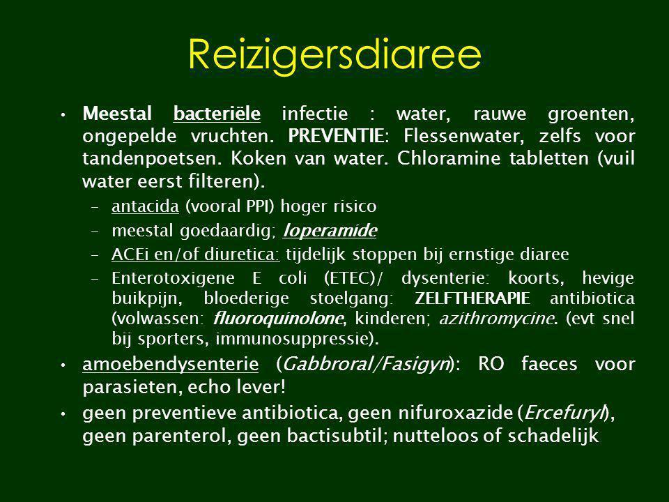 Reizigersdiaree Meestal bacteriële infectie : water, rauwe groenten, ongepelde vruchten. PREVENTIE: Flessenwater, zelfs voor tandenpoetsen. Koken van