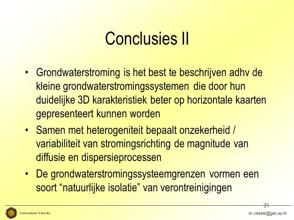 31 Conclusies II Grondwaterstroming is het best te beschrijven adhv de kleine grondwaterstromingssystemen die door hun duidelijke 3D karakteristiek be
