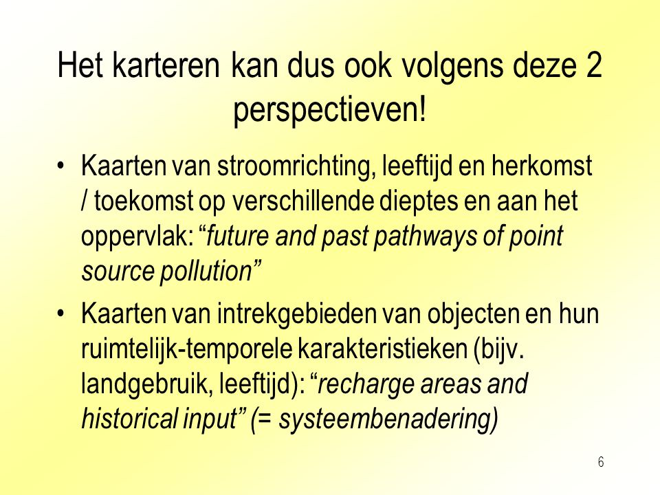 6 Het karteren kan dus ook volgens deze 2 perspectieven! Kaarten van stroomrichting, leeftijd en herkomst / toekomst op verschillende dieptes en aan h