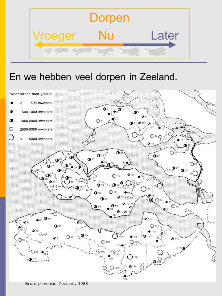 En we hebben veel dorpen in Zeeland. Dorpen Vroeger NuLater Bron: provincie Zeeland, 1988