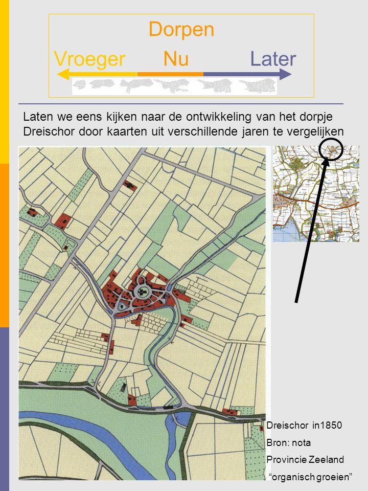 Dorpen Vroeger NuLater Laten we eens kijken naar de ontwikkeling van het dorpje Dreischor door kaarten uit verschillende jaren te vergelijken Dreischor in1850 Bron: nota Provincie Zeeland organisch groeien