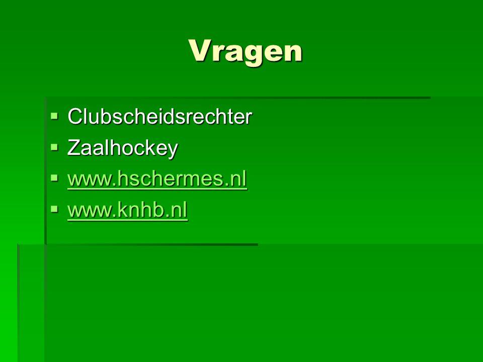 Vragen  Clubscheidsrechter  Zaalhockey  www.hschermes.nl www.hschermes.nl  www.knhb.nl www.knhb.nl