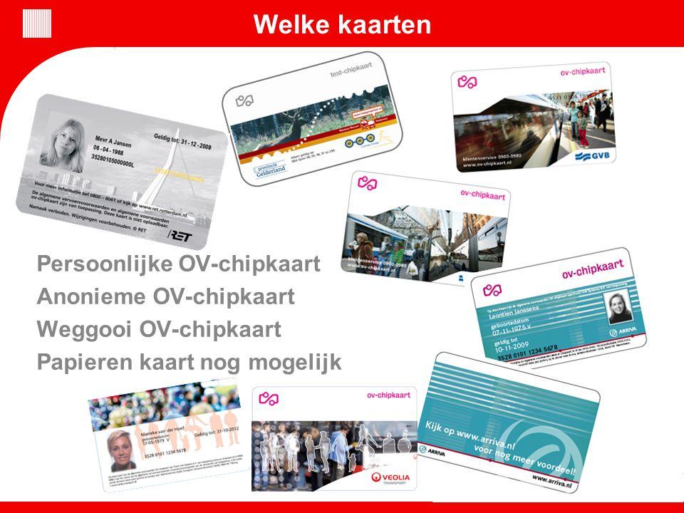 Welke kaarten Persoonlijke OV-chipkaart Anonieme OV-chipkaart Weggooi OV-chipkaart Papieren kaart nog mogelijk