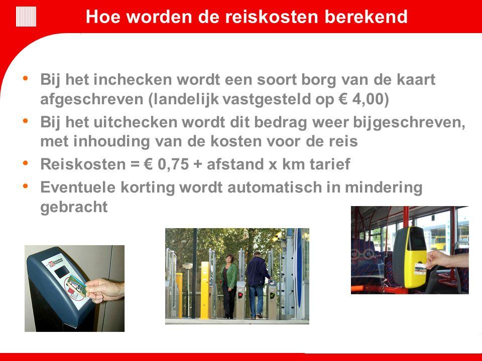 Hoe worden de reiskosten berekend Bij het inchecken wordt een soort borg van de kaart afgeschreven (landelijk vastgesteld op € 4,00) Bij het uitchecke
