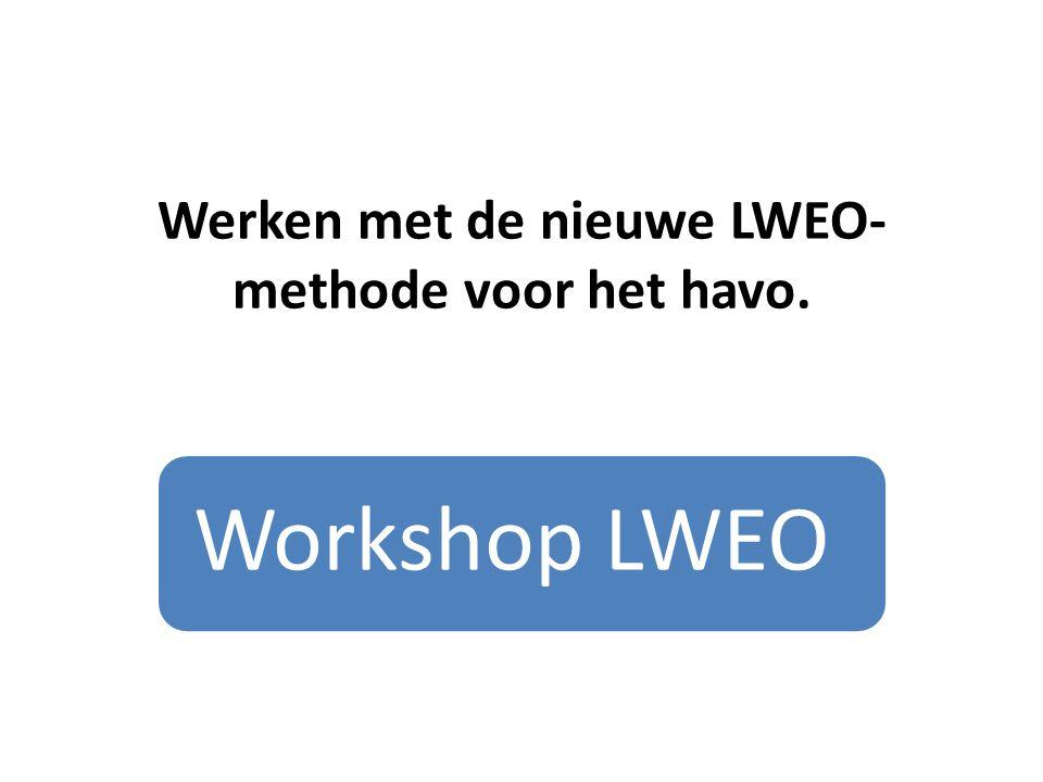 Werken met de nieuwe LWEO- methode voor het havo. Workshop LWEO