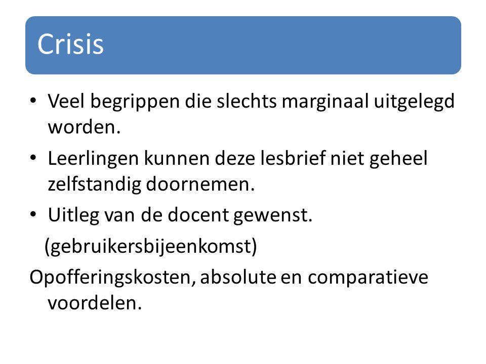 Crisis Veel begrippen die slechts marginaal uitgelegd worden. Leerlingen kunnen deze lesbrief niet geheel zelfstandig doornemen. Uitleg van de docent