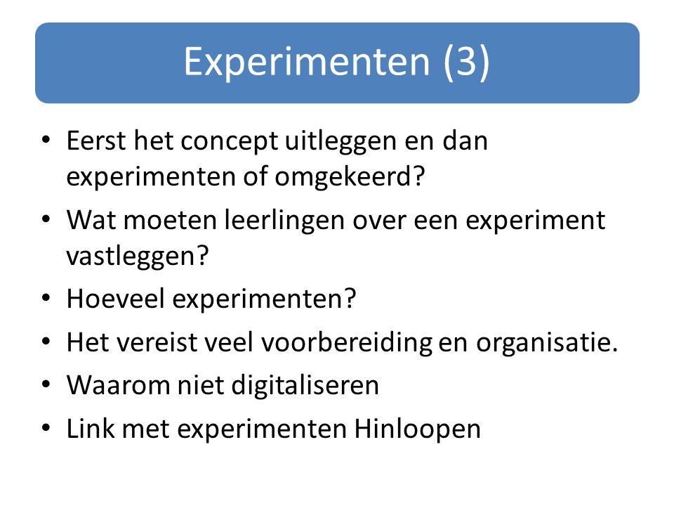 Experimenten (3) Eerst het concept uitleggen en dan experimenten of omgekeerd? Wat moeten leerlingen over een experiment vastleggen? Hoeveel experimen