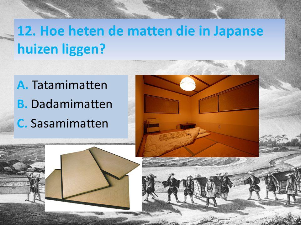 12. Hoe heten de matten die in Japanse huizen liggen.