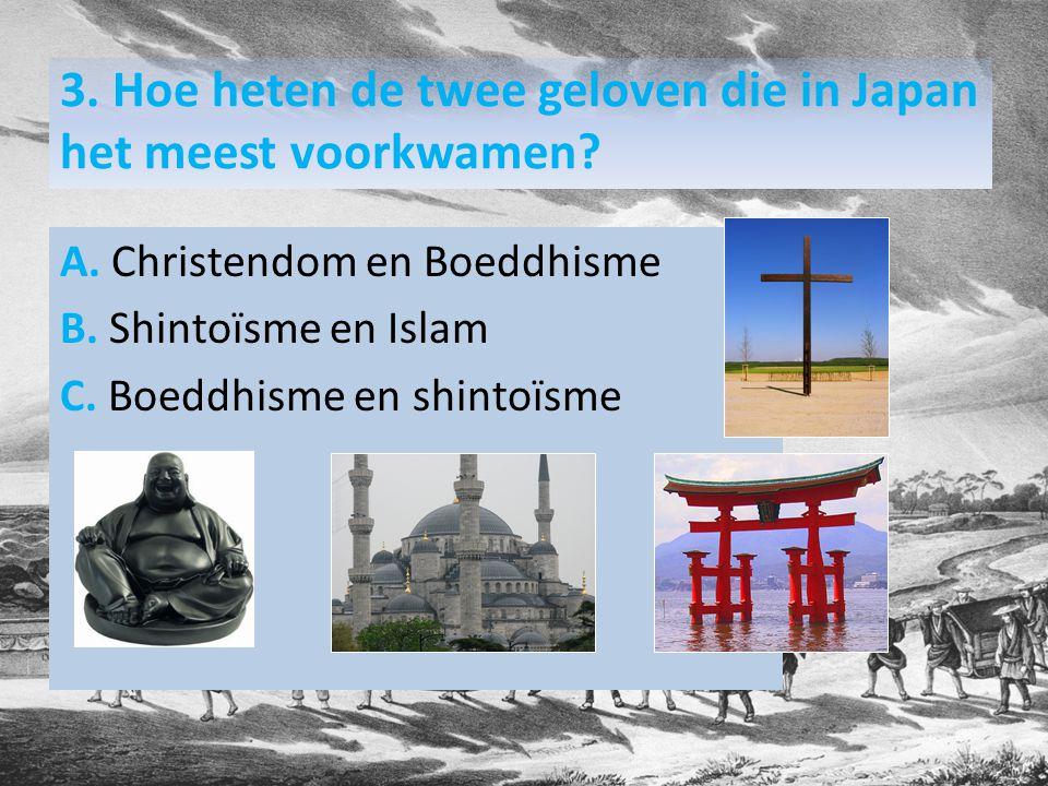 3. Hoe heten de twee geloven die in Japan het meest voorkwamen.