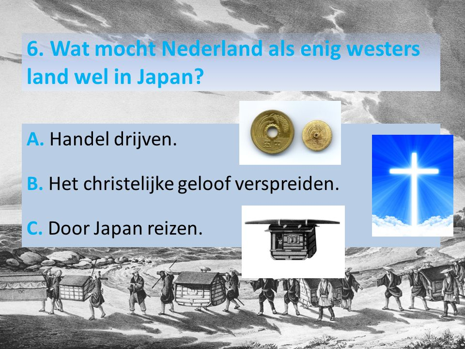 6. Wat mocht Nederland als enig westers land wel in Japan.