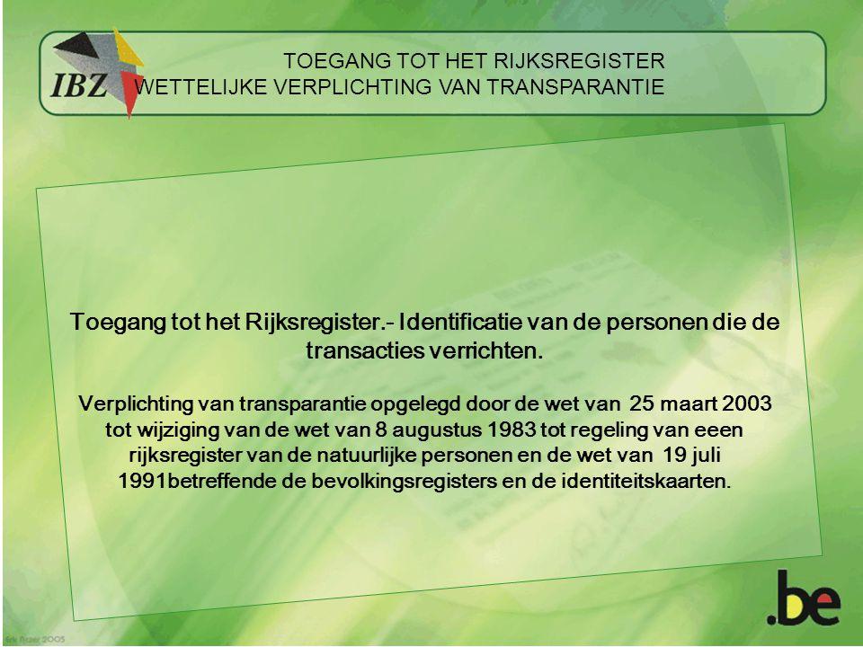 TOEGANG TOT HET RIJKSREGISTER WETTELIJKE VERPLICHTING VAN TRANSPARANTIE Toegang tot het Rijksregister.- Identificatie van de personen die de transacties verrichten.