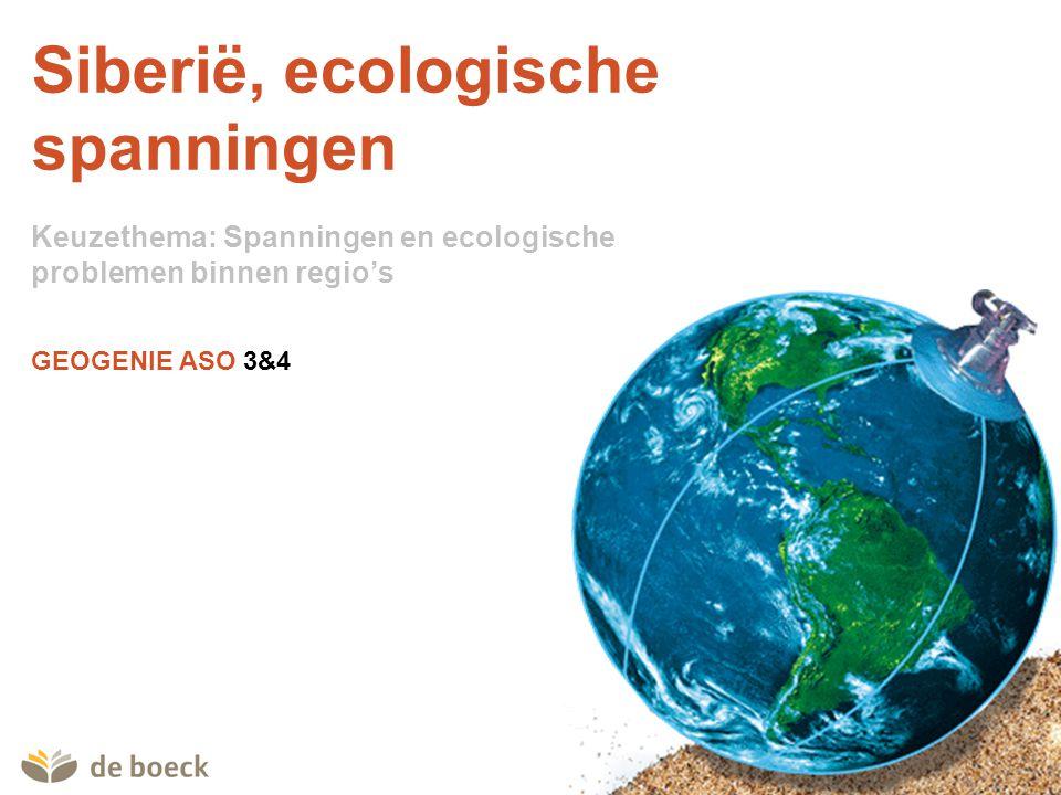 GEOGENIE ASO 3&4 Leerplandoelen Door analyse van beelden, van kaarten en van andere informatiebronnen mogelijkheden, moeilijkheden en ecologische problemen van energiewinning in Siberië nagaan.