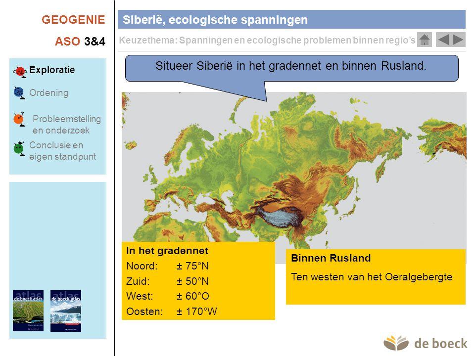 GEOGENIE ASO 3&4 Siberië, ecologische spanningen Keuzethema: Spanningen en ecologische problemen binnen regio's Exploratie Ordening Conclusie en eigen standpunt Probleemstelling en onderzoek Situeer Siberië binnen de natuurlijke en administratieve grenzen.