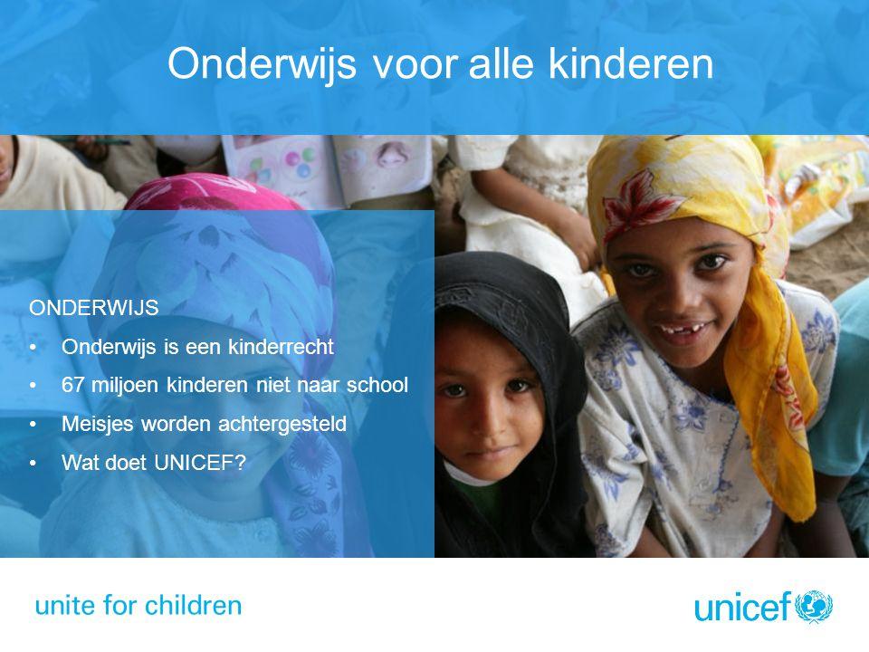 Onderwijs voor alle kinderen ONDERWIJS Onderwijs is een kinderrecht 67 miljoen kinderen niet naar school Meisjes worden achtergesteld Wat doet UNICEF?
