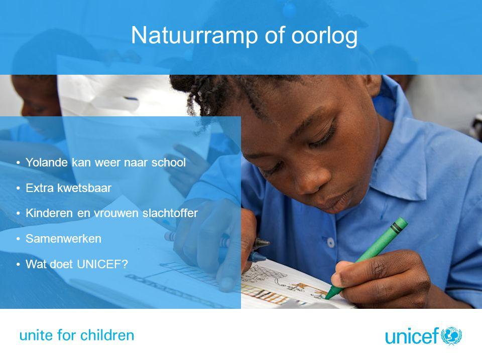Natuurramp of oorlog Yolande kan weer naar school Extra kwetsbaar Kinderen en vrouwen slachtoffer Samenwerken Wat doet UNICEF?