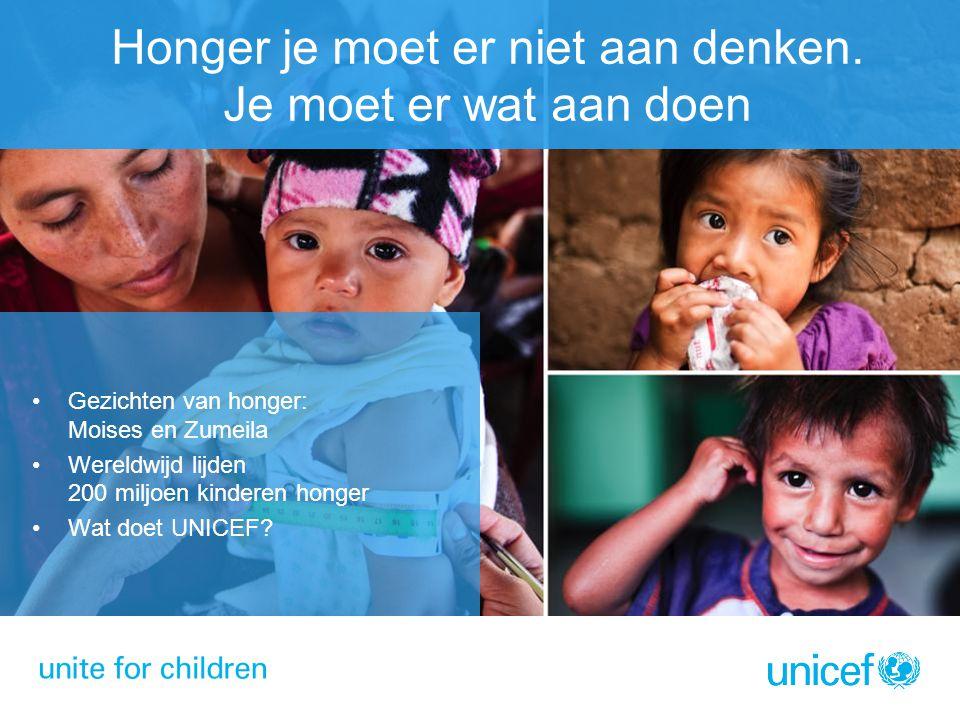 Gezichten van honger: Moises en Zumeila Wereldwijd lijden 200 miljoen kinderen honger Wat doet UNICEF? Honger je moet er niet aan denken. Je moet er w