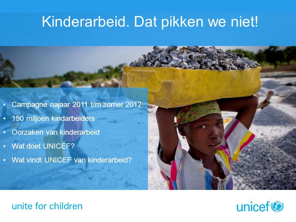 Campagne najaar 2011 t/m zomer 2012 150 miljoen kindarbeiders Oorzaken van kinderarbeid Wat doet UNICEF? Wat vindt UNICEF van kinderarbeid? Kinderarbe