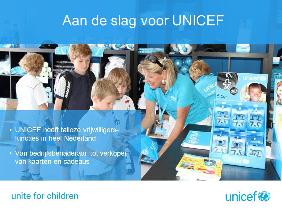 UNICEF heeft talloze vrijwilligers- functies in heel Nederland Van bedrijfsbenaderaar tot verkoper van kaarten en cadeaus Aan de slag voor UNICEF