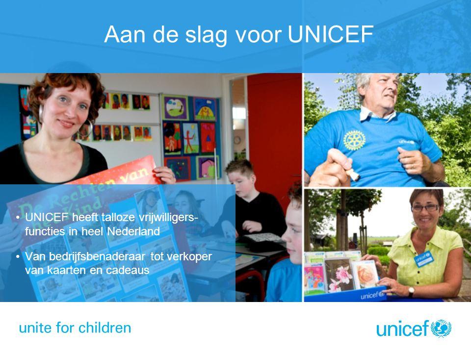 UNICEF heeft talloze vrijwilligers- functies in heel Nederland Van bedrijfsbenaderaar tot verkoper van kaarten en cadeaus
