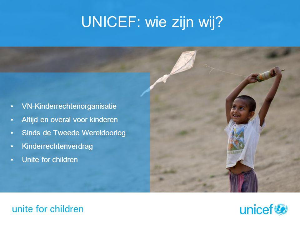 UNICEF: wie zijn wij? VN-Kinderrechtenorganisatie Altijd en overal voor kinderen Sinds de Tweede Wereldoorlog Kinderrechtenverdrag Unite for children