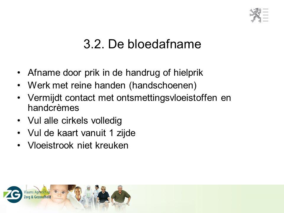 3.2. De bloedafname Afname door prik in de handrug of hielprik Werk met reine handen (handschoenen) Vermijdt contact met ontsmettingsvloeistoffen en h