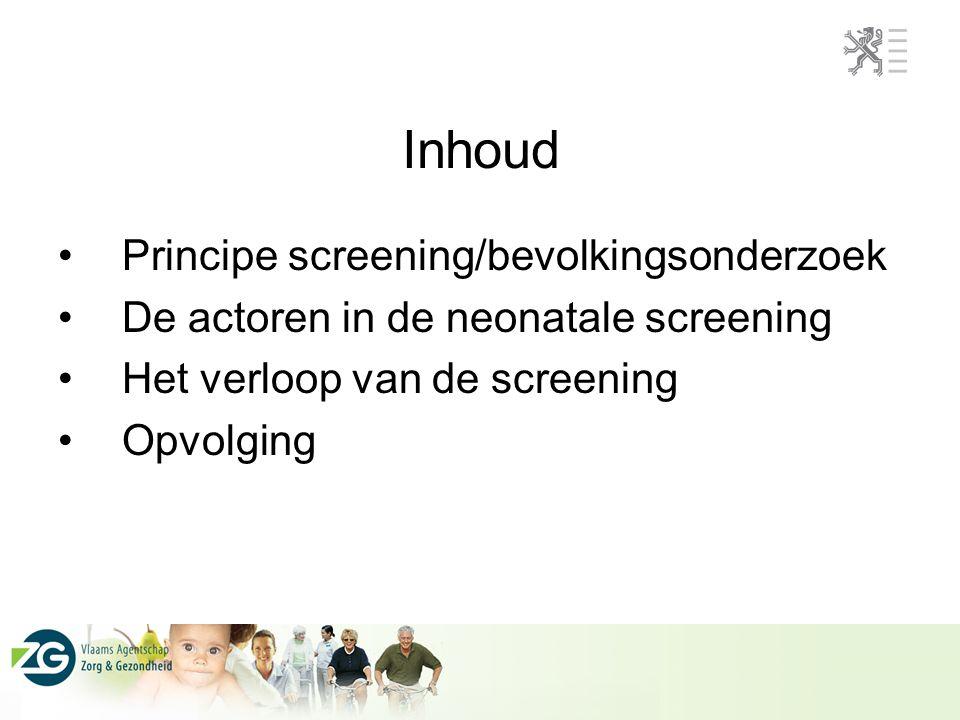 Inhoud Principe screening/bevolkingsonderzoek De actoren in de neonatale screening Het verloop van de screening Opvolging