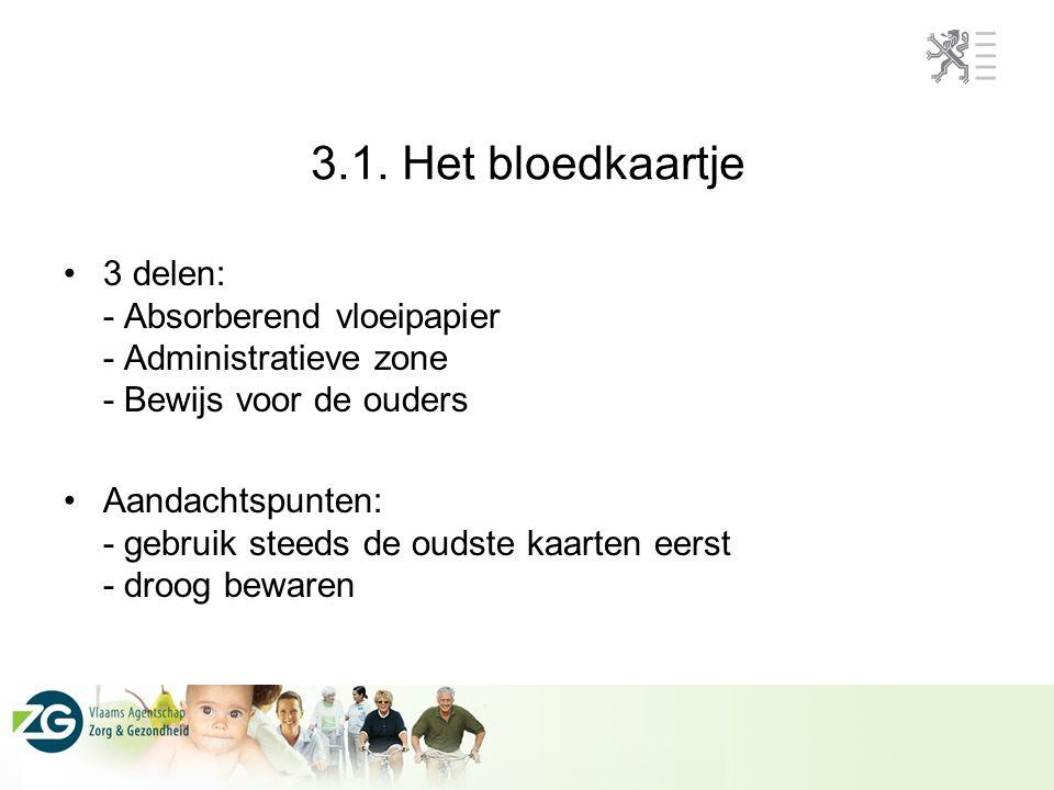 3.1. Het bloedkaartje 3 delen: - Absorberend vloeipapier - Administratieve zone - Bewijs voor de ouders Aandachtspunten: - gebruik steeds de oudste ka