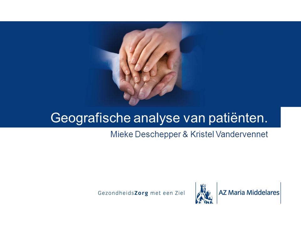 Geografische analyse van patiënten. Mieke Deschepper & Kristel Vandervennet