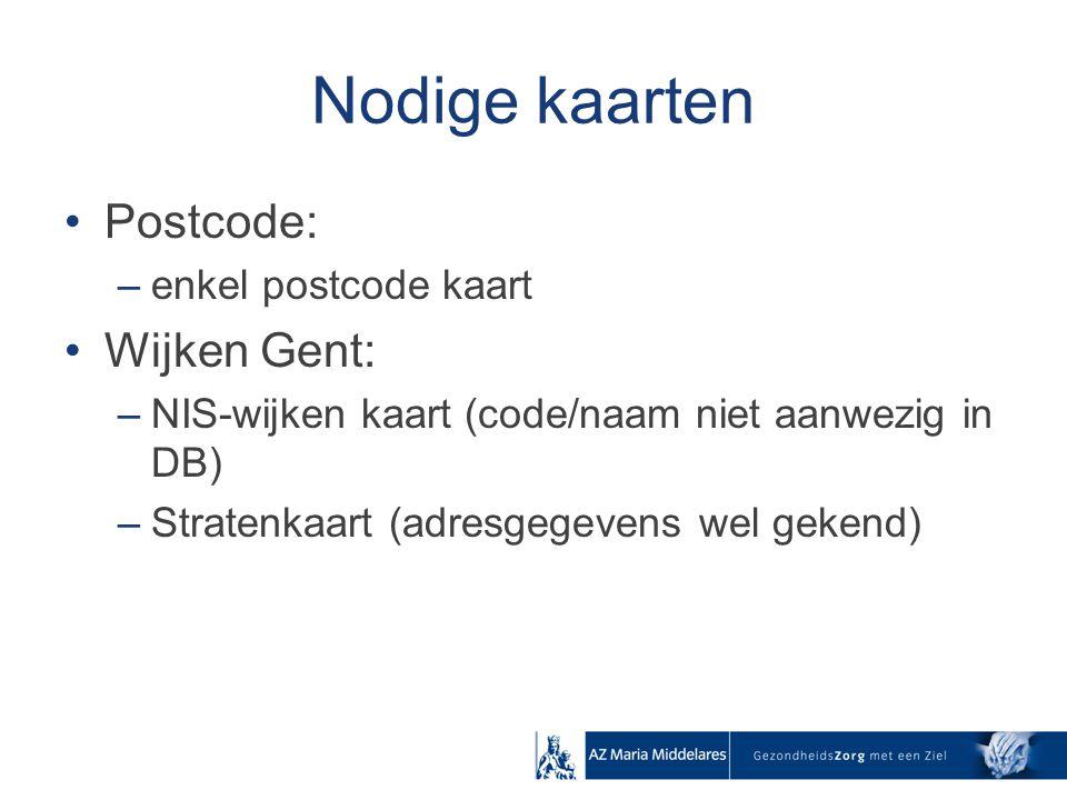 Nodige kaarten Postcode: –enkel postcode kaart Wijken Gent: –NIS-wijken kaart (code/naam niet aanwezig in DB) –Stratenkaart (adresgegevens wel gekend)