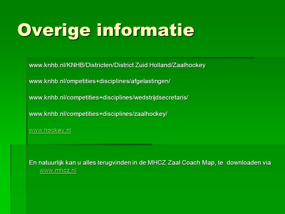 Overige informatie www.knhb.nl/KNHB/Districten/District Zuid Holland/Zaalhockey www.knhb.nl/ompetities+disciplines/afgelastingen/www.knhb.nl/competiti