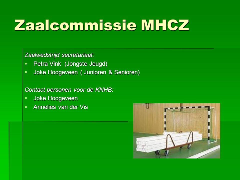 Zaalcommissie MHCZ Zaalwedstrijd secretariaat:  Petra Vink (Jongste Jeugd)  Joke Hoogeveen ( Junioren & Senioren) Contact personen voor de KNHB:  J