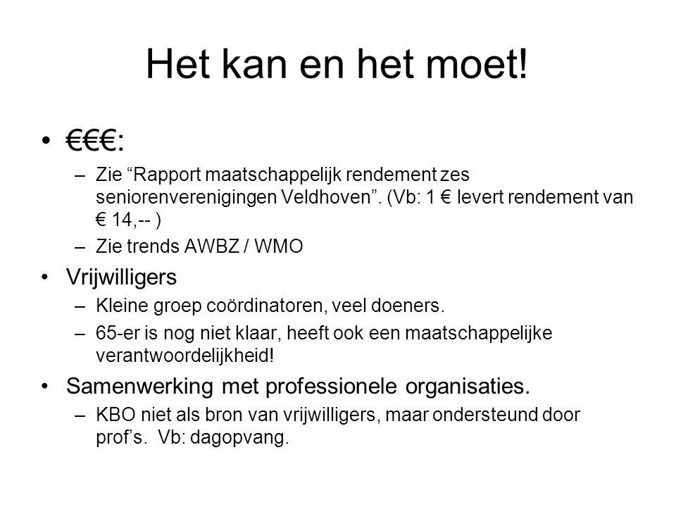 """Het kan en het moet! €€€: –Zie """"Rapport maatschappelijk rendement zes seniorenverenigingen Veldhoven"""". (Vb: 1 € levert rendement van € 14,-- ) –Zie tr"""
