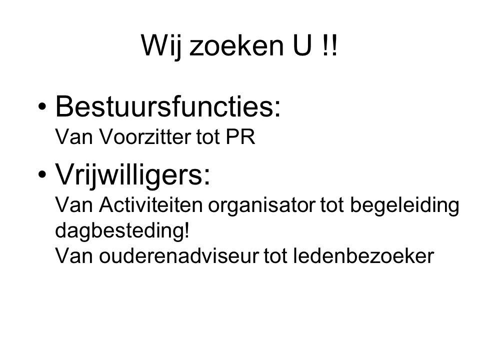 Wij zoeken U !! Bestuursfuncties: Van Voorzitter tot PR Vrijwilligers: Van Activiteiten organisator tot begeleiding dagbesteding! Van ouderenadviseur