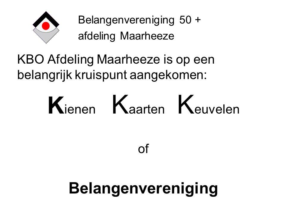 KBO Afdeling Maarheeze is op een belangrijk kruispunt aangekomen: K ienen K aarten K euvelen of Belangenvereniging Belangenvereniging 50 + afdeling Ma