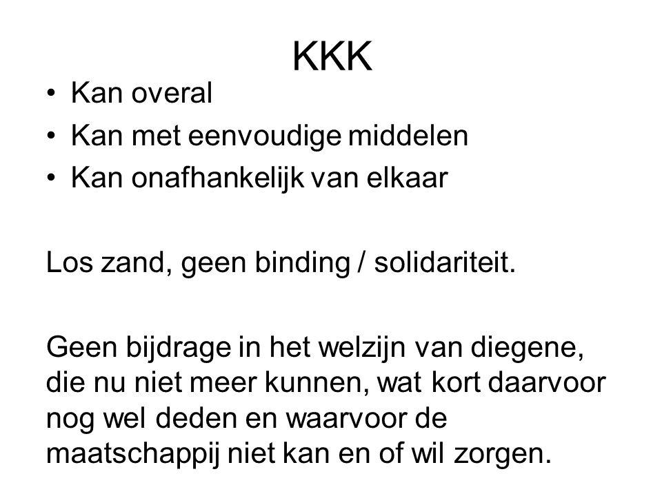 KKK Kan overal Kan met eenvoudige middelen Kan onafhankelijk van elkaar Los zand, geen binding / solidariteit. Geen bijdrage in het welzijn van diegen