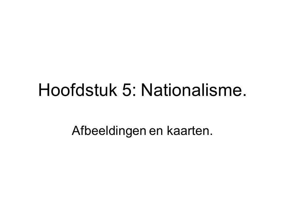 Hoofdstuk 5: Nationalisme. Afbeeldingen en kaarten.