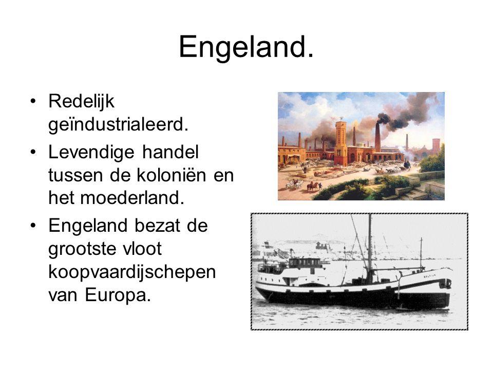 Engeland.Redelijk geïndustrialeerd. Levendige handel tussen de koloniën en het moederland.