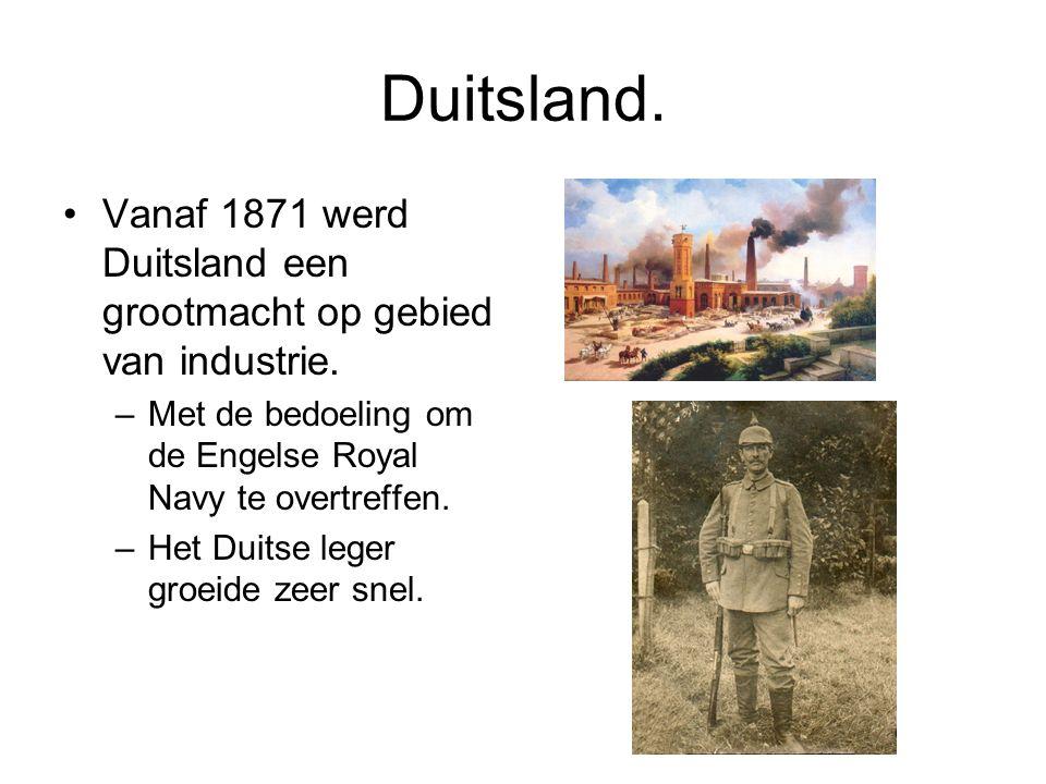 Duitsland. Vanaf 1871 werd Duitsland een grootmacht op gebied van industrie. –Met de bedoeling om de Engelse Royal Navy te overtreffen. –Het Duitse le