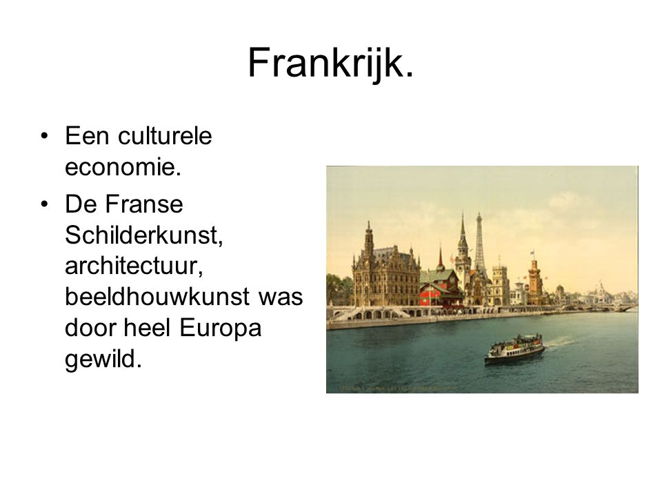 Frankrijk. Een culturele economie. De Franse Schilderkunst, architectuur, beeldhouwkunst was door heel Europa gewild.