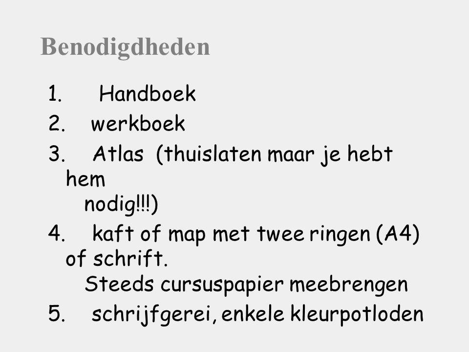 Benodigdheden 1.Handboek 2. werkboek 3. Atlas (thuislaten maar je hebt hem nodig!!!) 4.