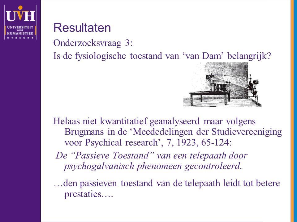 Resultaten Onderzoeksvraag 3: Is de fysiologische toestand van 'van Dam' belangrijk? Helaas niet kwantitatief geanalyseerd maar volgens Brugmans in de