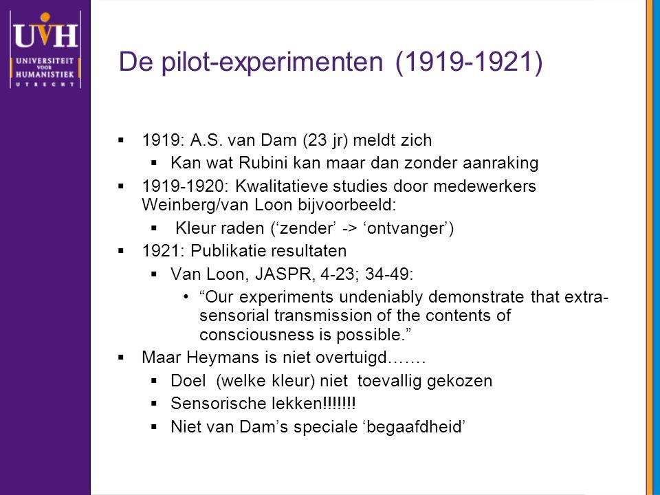 De pilot-experimenten (1919-1921)  1919: A.S. van Dam (23 jr) meldt zich  Kan wat Rubini kan maar dan zonder aanraking  1919-1920: Kwalitatieve stu