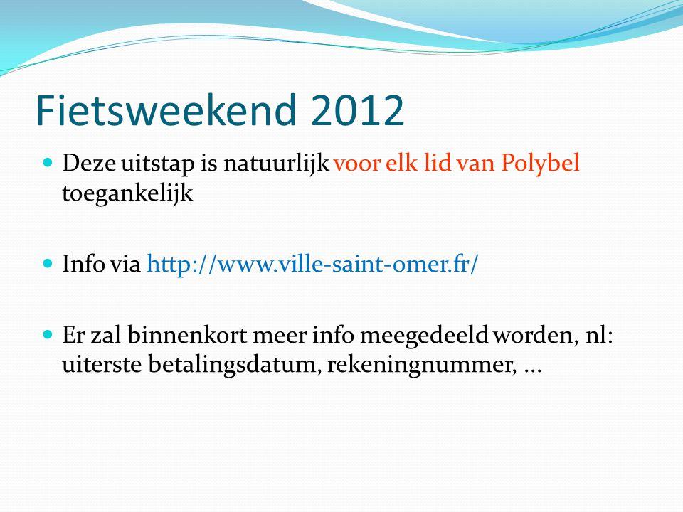 Fietsweekend 2012 Deze uitstap is natuurlijk voor elk lid van Polybel toegankelijk Info via http://www.ville-saint-omer.fr/ Er zal binnenkort meer inf