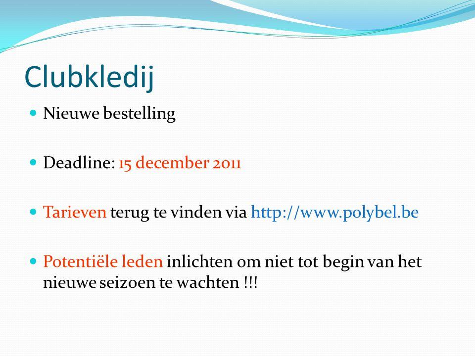 Clubkledij Nieuwe bestelling Deadline: 15 december 2011 Tarieven terug te vinden via http://www.polybel.be Potentiële leden inlichten om niet tot begi