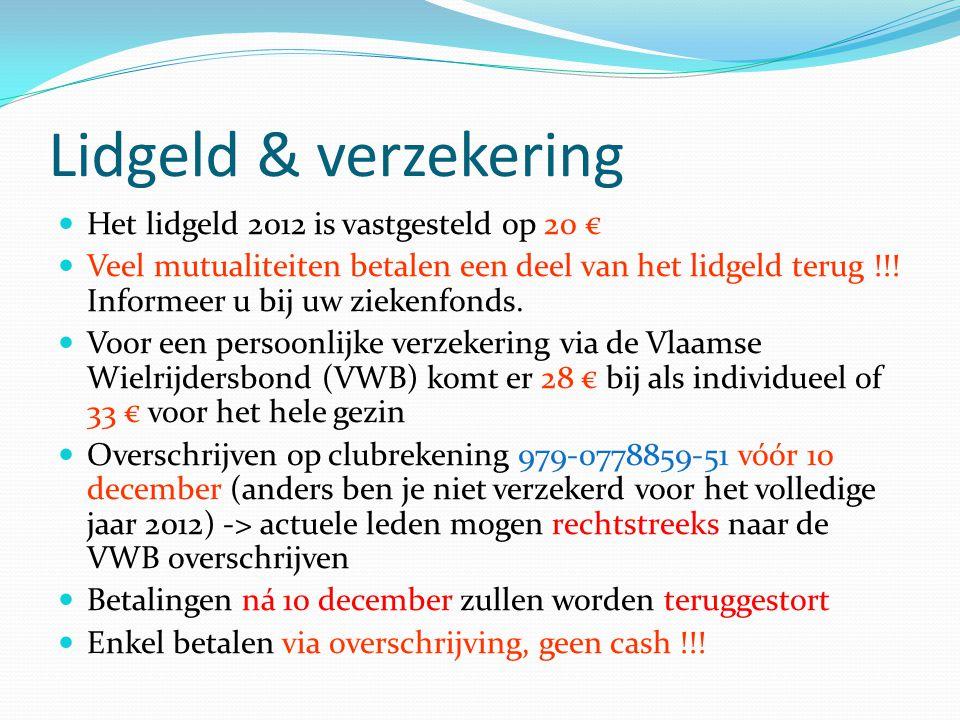 Lidgeld & verzekering Het lidgeld 2012 is vastgesteld op 20 € Veel mutualiteiten betalen een deel van het lidgeld terug !!! Informeer u bij uw ziekenf