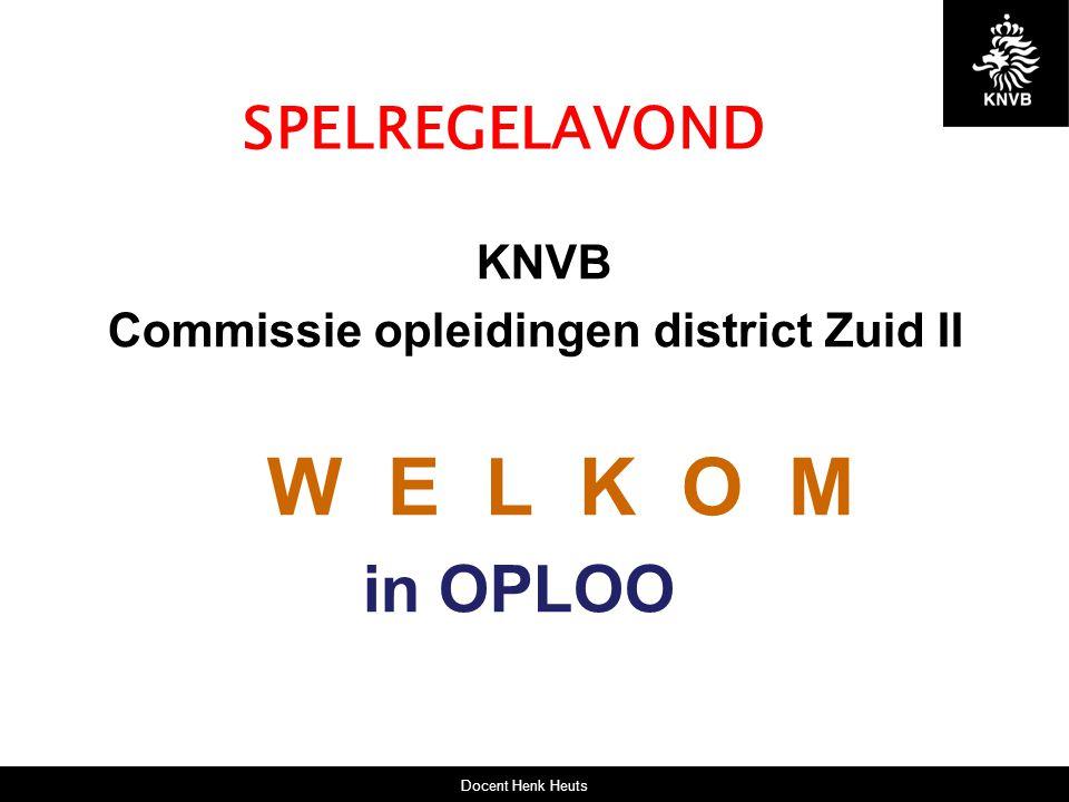 SPELREGELAVOND KNVB Commissie opleidingen district Zuid II W E L K O M in OPLOO Docent Henk Heuts