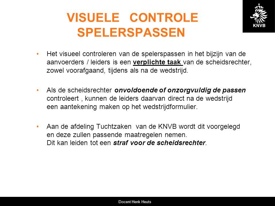 VISUELE CONTROLE SPELERSPASSEN Het visueel controleren van de spelerspassen in het bijzijn van de aanvoerders / leiders is een verplichte taak van de