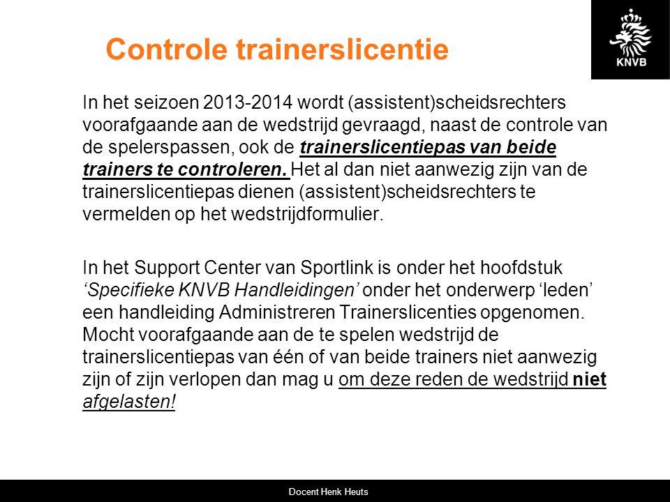 Controle trainerslicentie In het seizoen 2013-2014 wordt (assistent)scheidsrechters voorafgaande aan de wedstrijd gevraagd, naast de controle van de s